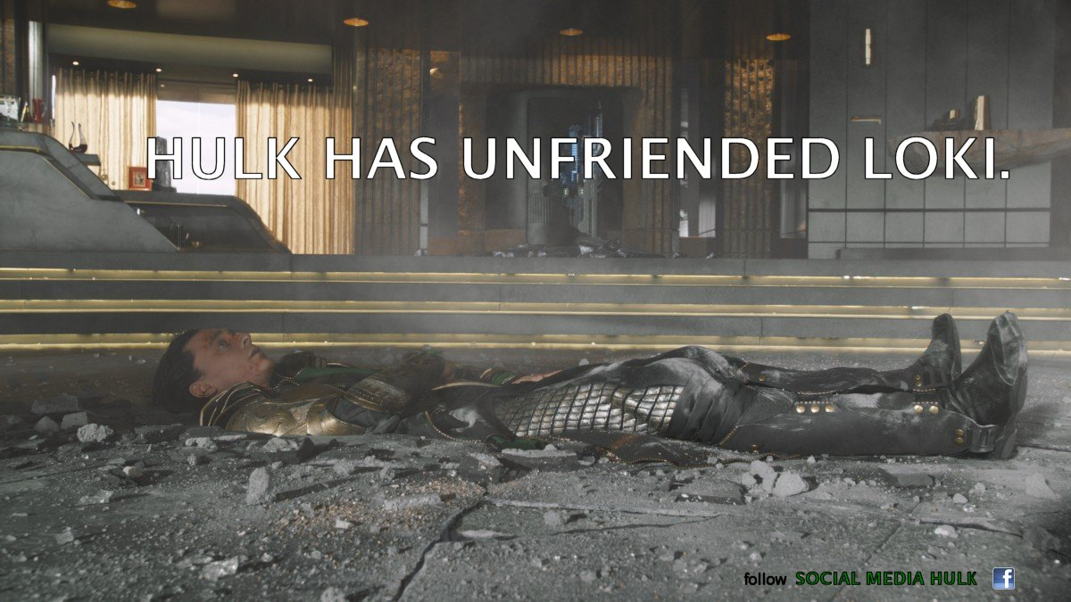 Hulk unfriends Loki on Facebook.